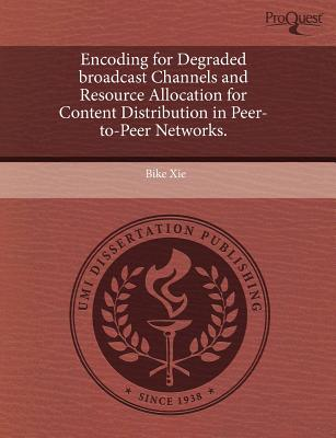 Proquest, Umi Dissertation Publishing Encoding for Degraded Broadcast Channels and Resource Allocation for Content Distribution in Peer-To-Peer Networks. by Xie, Bike at Sears.com
