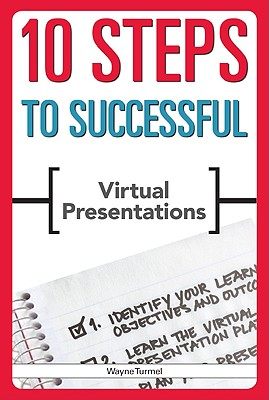 10 Steps to Successful Virtual Presentations By Turmel, Wayne